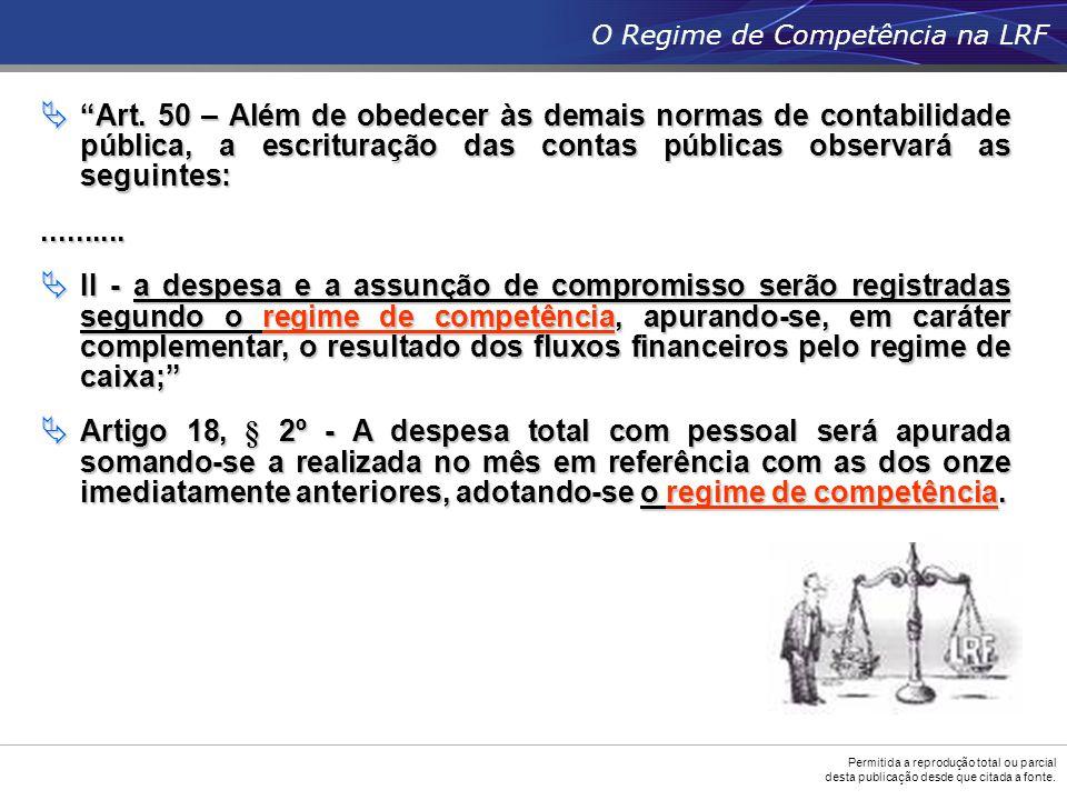 """Permitida a reprodução total ou parcial desta publicação desde que citada a fonte. O Regime de Competência na LRF  """"Art. 50 – Além de obedecer às dem"""