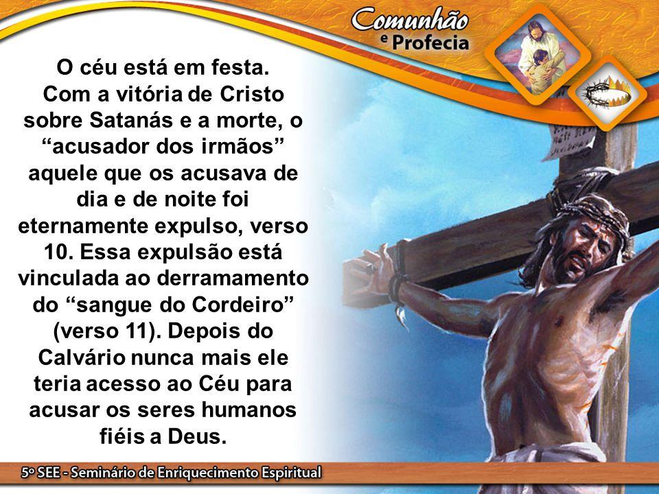 """O céu está em festa. Com a vitória de Cristo sobre Satanás e a morte, o """"acusador dos irmãos"""" aquele que os acusava de dia e de noite foi eternamente"""