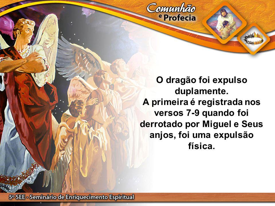 O dragão foi expulso duplamente. A primeira é registrada nos versos 7-9 quando foi derrotado por Miguel e Seus anjos, foi uma expulsão física.