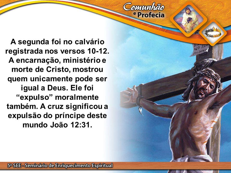 A segunda foi no calvário registrada nos versos 10-12. A encarnação, ministério e morte de Cristo, mostrou quem unicamente pode ser igual a Deus. Ele
