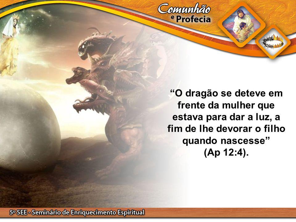 """""""O dragão se deteve em frente da mulher que estava para dar a luz, a fim de lhe devorar o filho quando nascesse"""" (Ap 12:4)."""