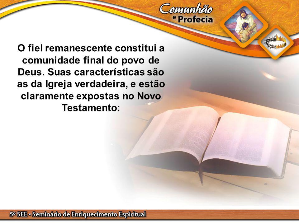 O fiel remanescente constitui a comunidade final do povo de Deus. Suas características são as da Igreja verdadeira, e estão claramente expostas no Nov