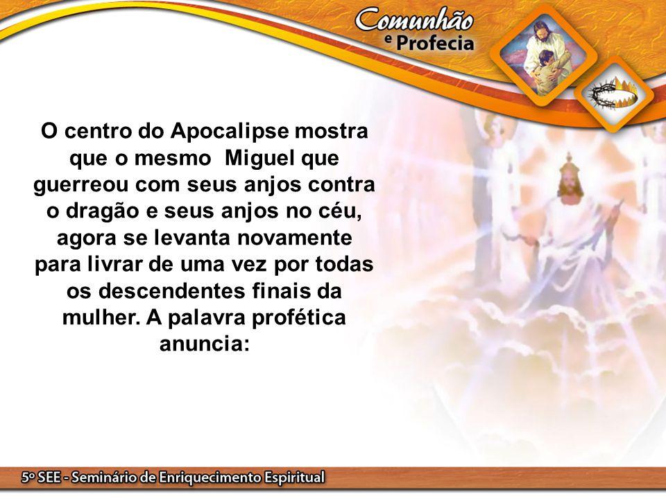 O centro do Apocalipse mostra que o mesmo Miguel que guerreou com seus anjos contra o dragão e seus anjos no céu, agora se levanta novamente para livr