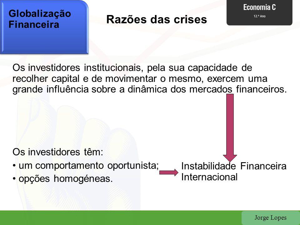 Jorge Lopes Globalização Financeira Os investidores institucionais, pela sua capacidade de recolher capital e de movimentar o mesmo, exercem uma grand