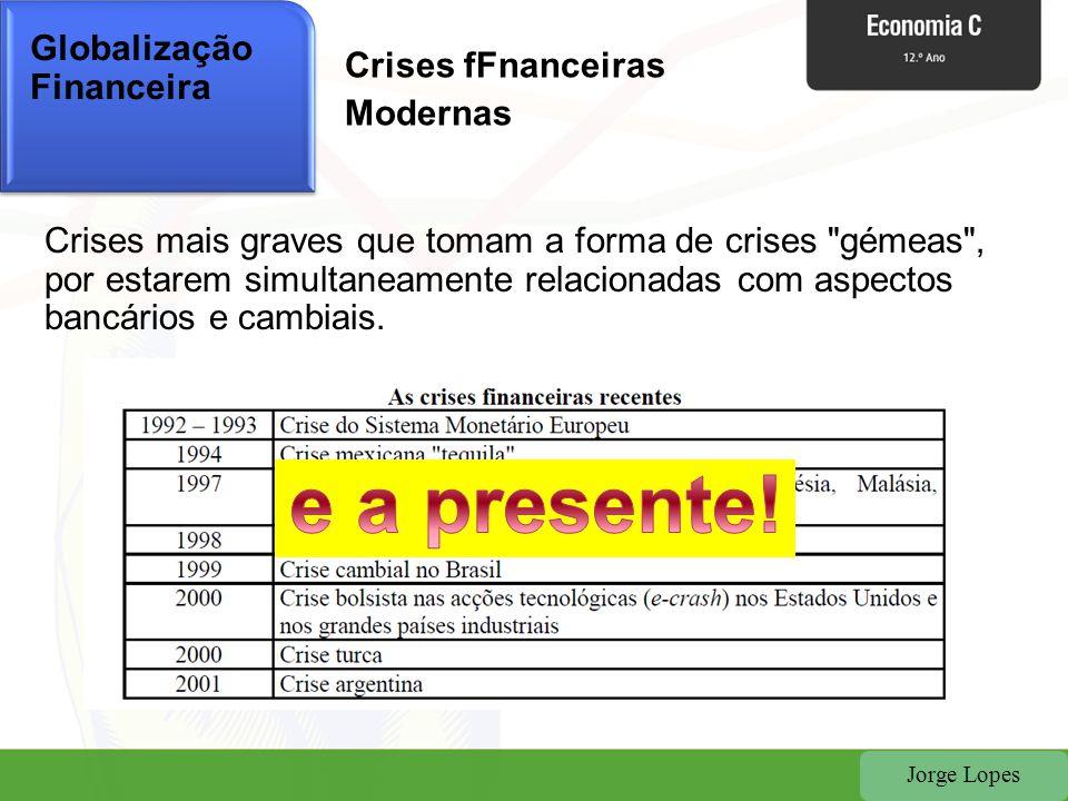 Jorge Lopes Globalização Financeira Crises mais graves que tomam a forma de crises