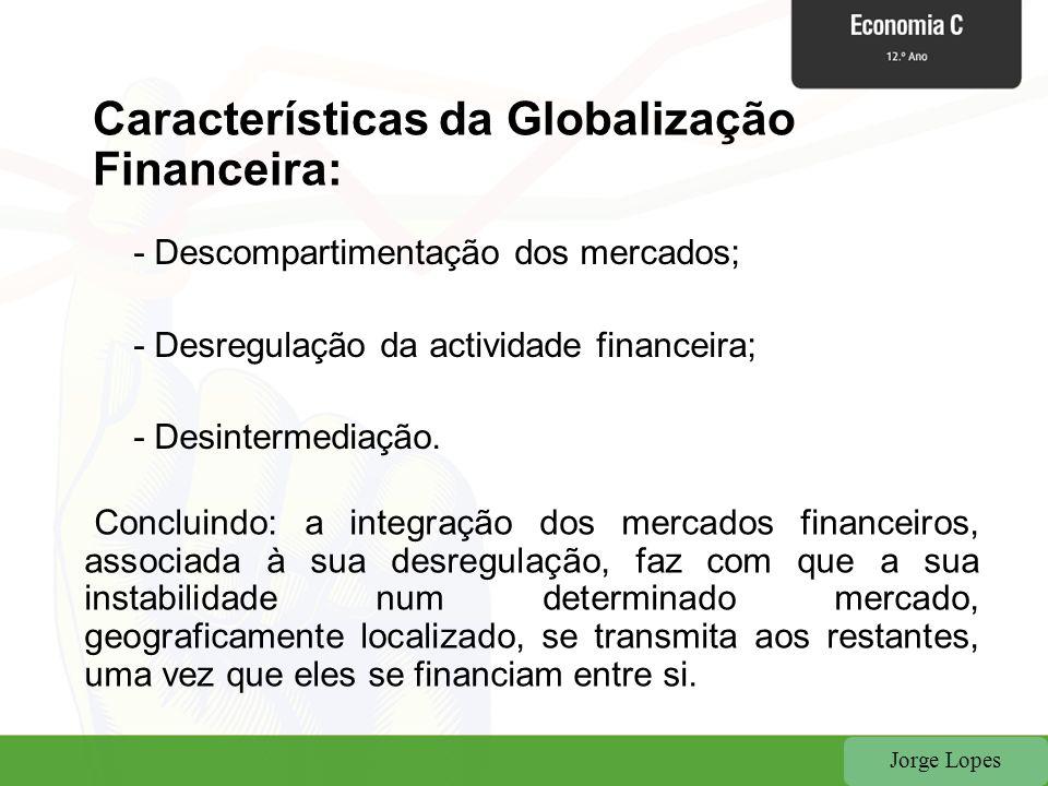 Características da Globalização Financeira: - Descompartimentação dos mercados; - Desregulação da actividade financeira; - Desintermediação. Concluind