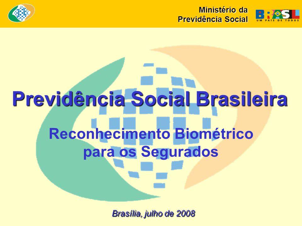 Brasília, julho de 2008 Previdência Social Brasileira Ministério da Previdência Social Reconhecimento Biométrico para os Segurados