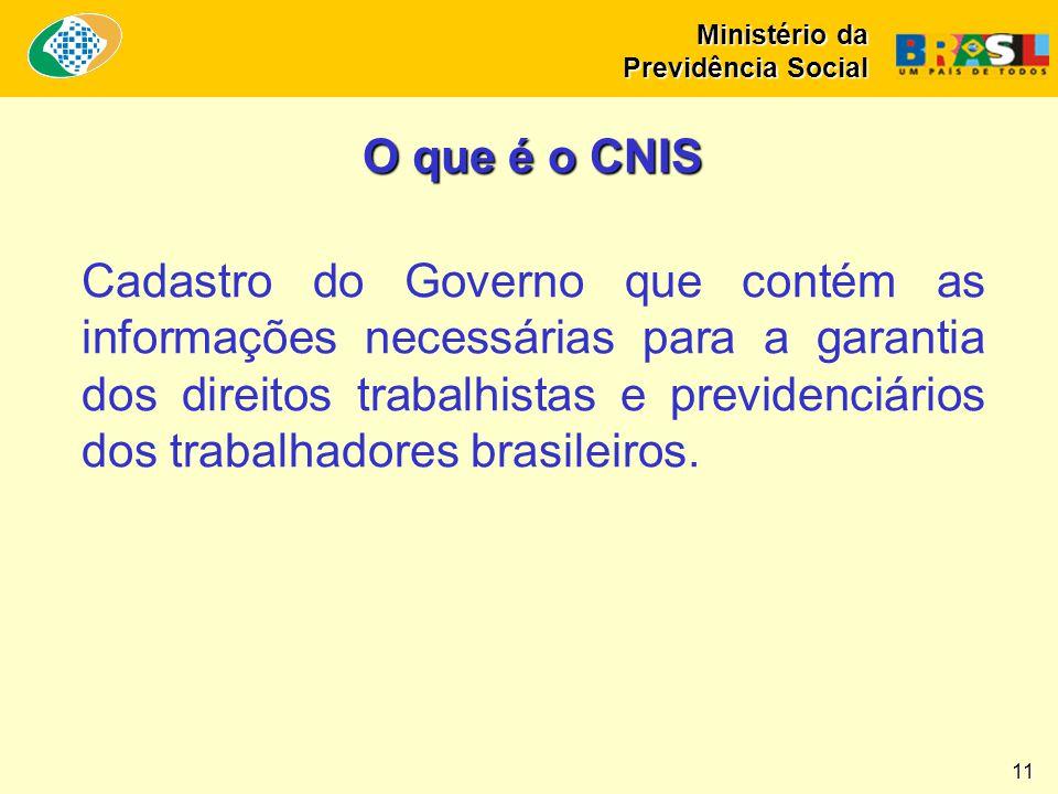 Ministério da Previdência Social O que é o CNIS Cadastro do Governo que contém as informações necessárias para a garantia dos direitos trabalhistas e
