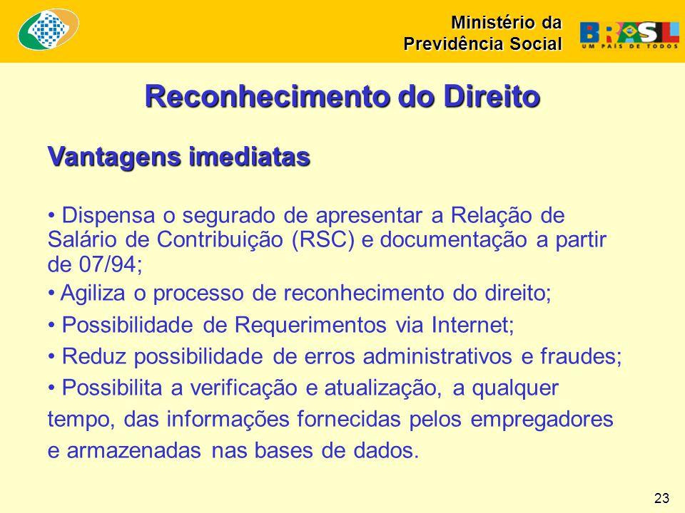 Ministério da Previdência Social 23 Reconhecimento do Direito Vantagens imediatas • Dispensa o segurado de apresentar a Relação de Salário de Contribu