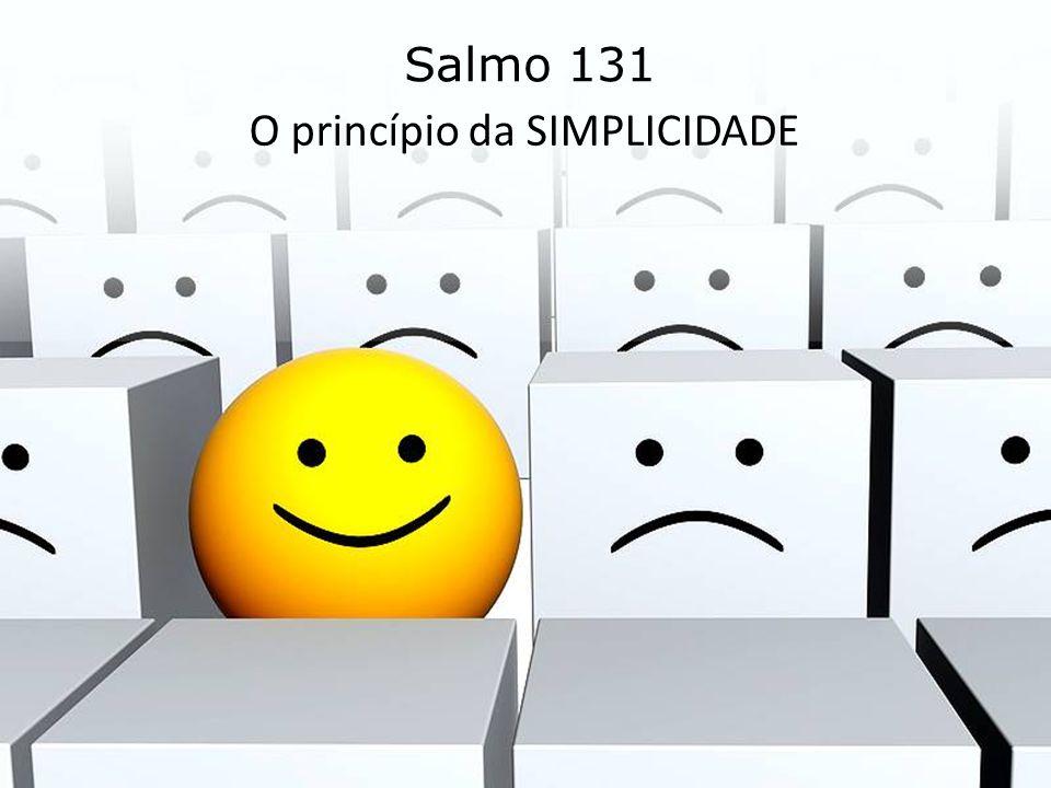 O princípio da SIMPLICIDADE Salmo 131