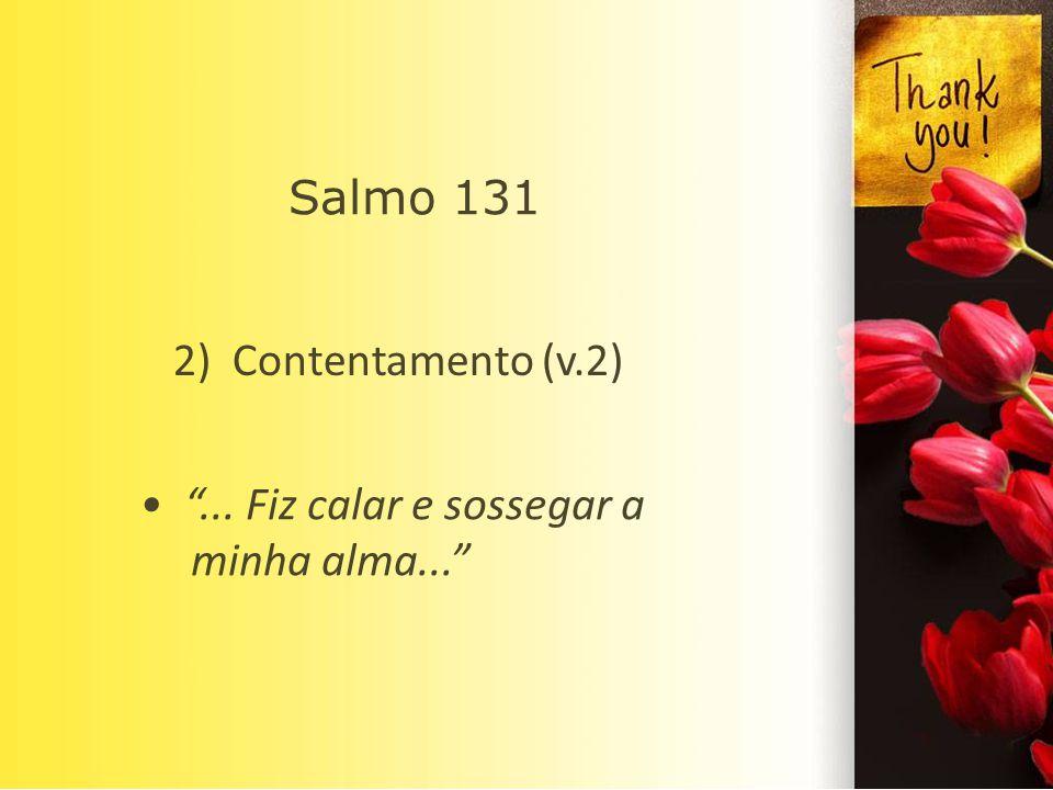 2) Contentamento (v.2) Salmo 131 • ... Fiz calar e sossegar a minha alma...