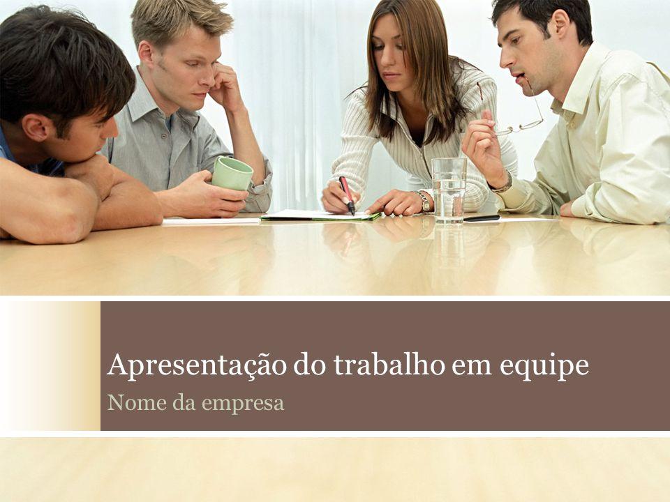  Determinar a finalidade do trabalho em equipe e os objetivos desta apresentação Finalidade e objetivos