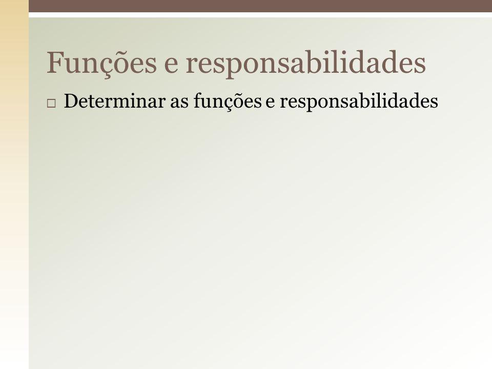  Determinar as funções e responsabilidades Funções e responsabilidades