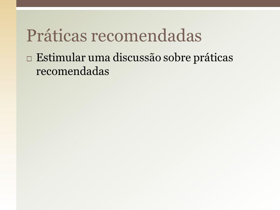  Estimular uma discussão sobre práticas recomendadas Práticas recomendadas