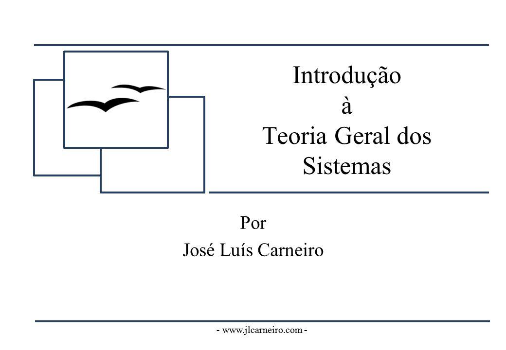 - www.jlcarneiro.com - Introdução à teoria dos sistemas – 1 – Introdução •Indagações → Descobertas → Conhecimento → Tecnologia → Novos instrumentos → Indagações...
