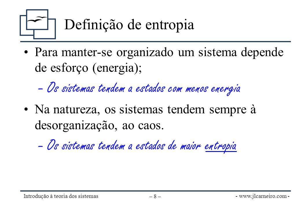 - www.jlcarneiro.com - Introdução à teoria dos sistemas – 9 – Sistemas abertos e fechados •Sistemas fechados –Não trocam matéria ou energia com o ambiente em que estão inseridos.