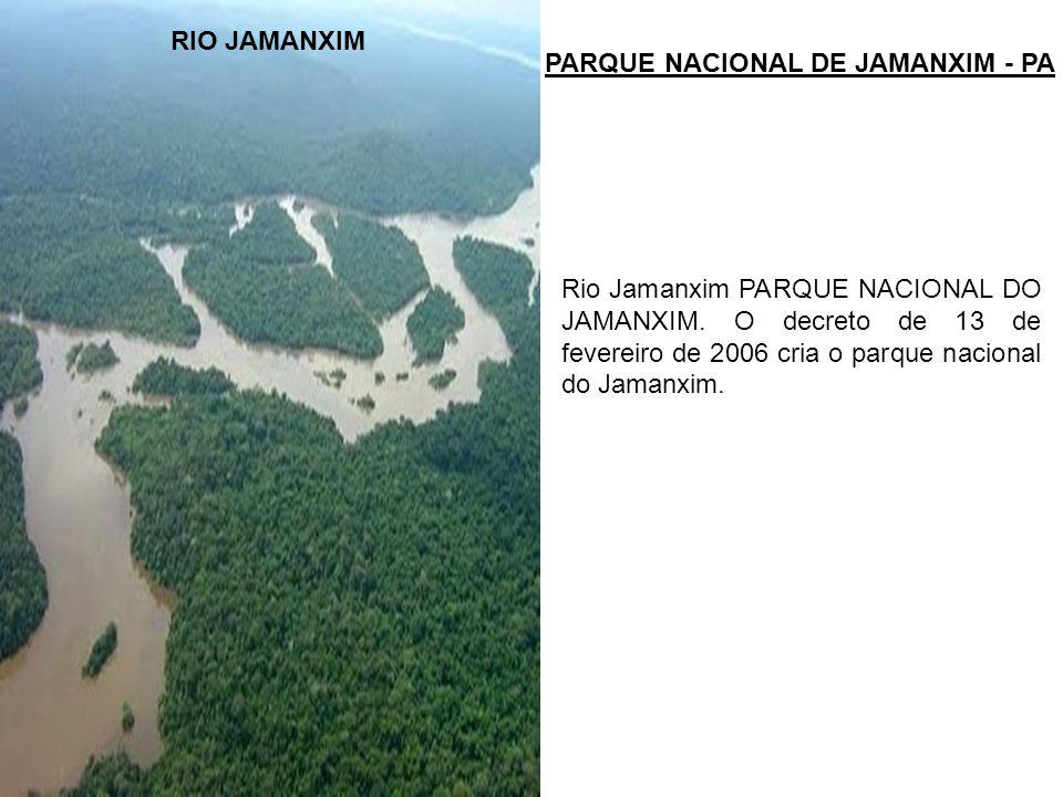 RIO JAMANXIM PARQUE NACIONAL DE JAMANXIM - PA Rio Jamanxim PARQUE NACIONAL DO JAMANXIM. O decreto de 13 de fevereiro de 2006 cria o parque nacional do