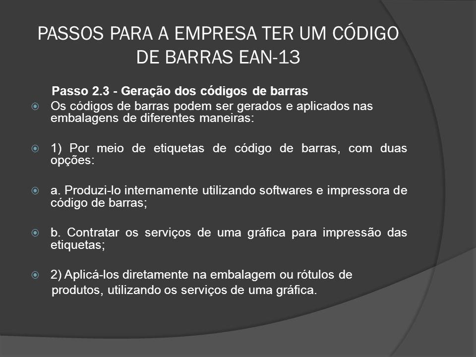 PASSOS PARA A EMPRESA TER UM CÓDIGO DE BARRAS EAN-13 Passo 2.3 - Geração dos códigos de barras  Os códigos de barras podem ser gerados e aplicados nas embalagens de diferentes maneiras:  1) Por meio de etiquetas de código de barras, com duas opções:  a.
