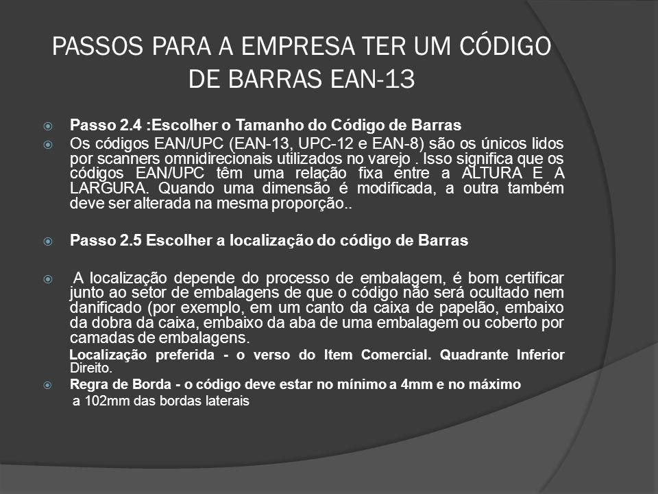 PASSOS PARA A EMPRESA TER UM CÓDIGO DE BARRAS EAN-13  Passo 2.4 :Escolher o Tamanho do Código de Barras  Os códigos EAN/UPC (EAN-13, UPC-12 e EAN-8) são os únicos lidos por scanners omnidirecionais utilizados no varejo.
