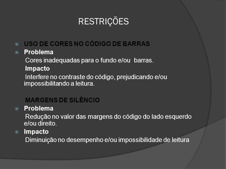 RESTRIÇÕES  USO DE CORES NO CÓDIGO DE BARRAS  Problema Cores inadequadas para o fundo e/ou barras.