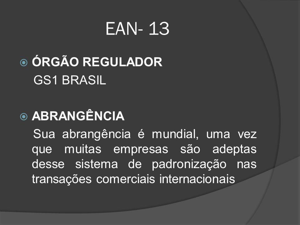 EAN- 13  ÓRGÃO REGULADOR GS1 BRASIL  ABRANGÊNCIA Sua abrangência é mundial, uma vez que muitas empresas são adeptas desse sistema de padronização nas transações comerciais internacionais