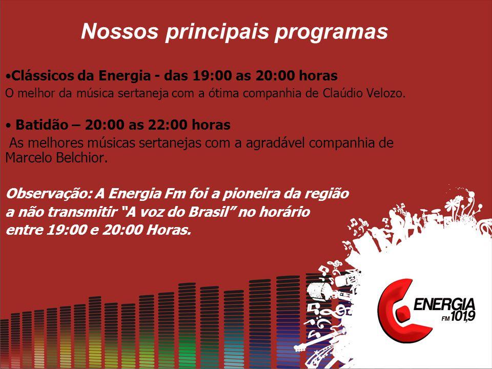 Nossos principais programas •Clássicos da Energia - das 19:00 as 20:00 horas O melhor da música sertaneja com a ótima companhia de Claúdio Velozo. • B