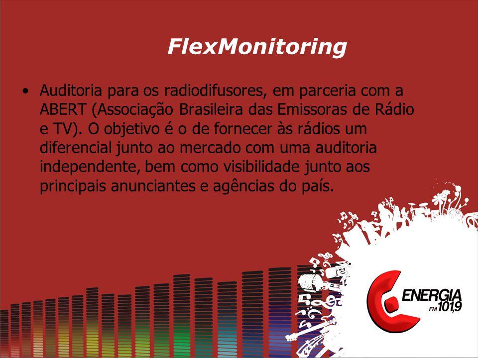 FlexMonitoring •Auditoria para os radiodifusores, em parceria com a ABERT (Associação Brasileira das Emissoras de Rádio e TV). O objetivo é o de forne