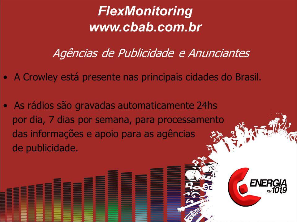Agências de Publicidade e Anunciantes •A Crowley está presente nas principais cidades do Brasil. •As rádios são gravadas automaticamente 24hs por dia,