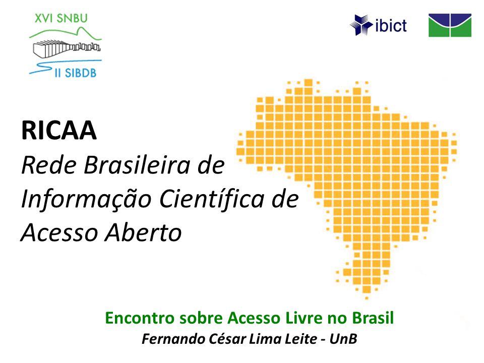RICAA Rede Brasileira de Informação Científica de Acesso Aberto Encontro sobre Acesso Livre no Brasil Fernando César Lima Leite - UnB