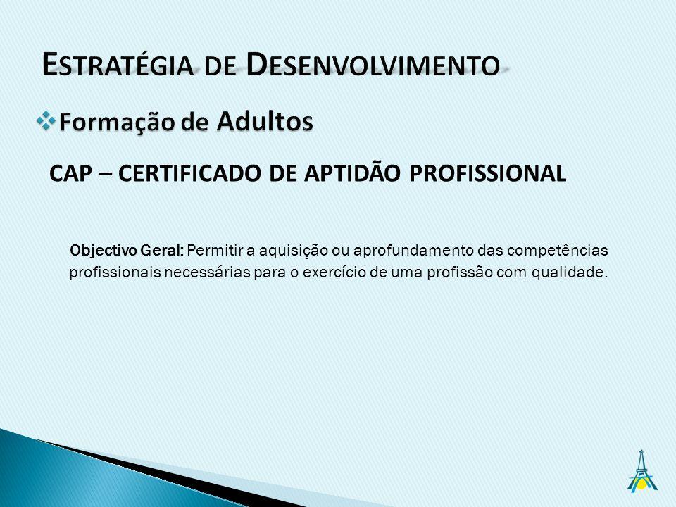 Objectivo Geral: Permitir a aquisição ou aprofundamento das competências profissionais necessárias para o exercício de uma profissão com qualidade.