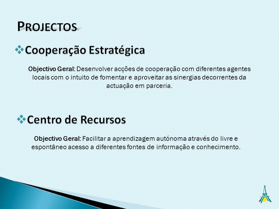 Objectivo Geral: Desenvolver acções de cooperação com diferentes agentes locais com o intuito de fomentar e aproveitar as sinergias decorrentes da actuação em parceria.