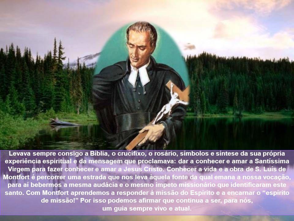 Montfort legou à Igreja uma espiritualidade original, centralizada na Sabedoria e nos meios para alcançá-la; entre esses meios se destaca Maria. Morre