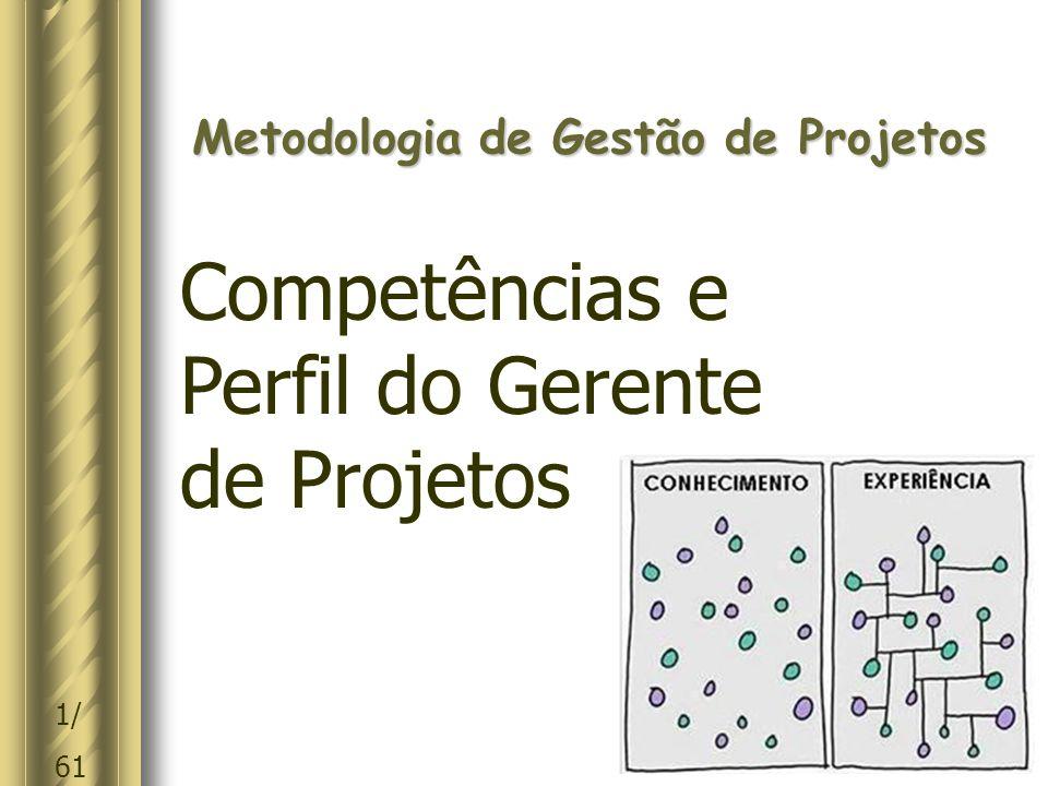 1/ 61 Metodologia de Gestão de Projetos Competências e Perfil do Gerente de Projetos