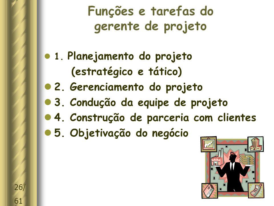 26/ 61 Funções e tarefas do gerente de projeto  1.