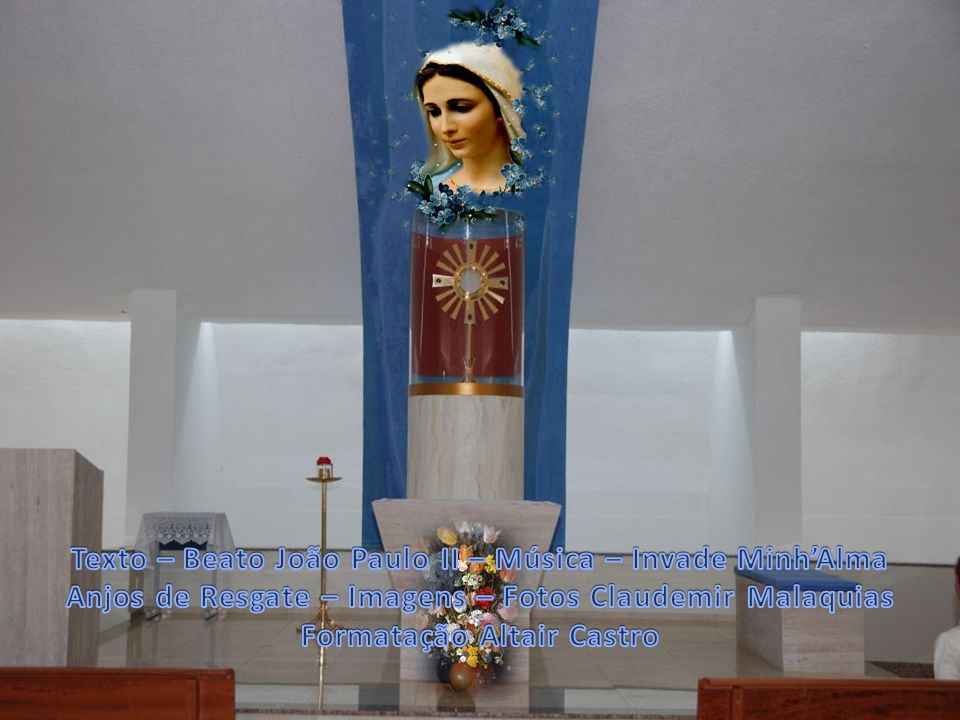 Pela sua humildade, a clamamos com o título de Mãe do Bom Conselho. E finalmente, participando da Eucaristia, antecipamos o céu. E quem melhor que a R