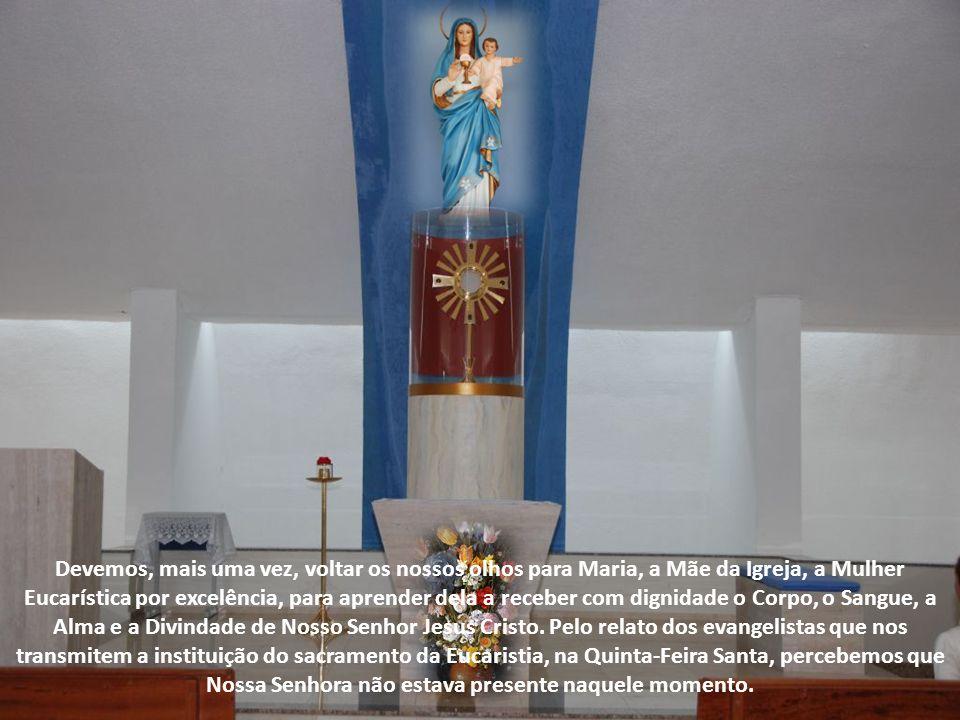 Devemos, mais uma vez, voltar os nossos olhos para Maria, a Mãe da Igreja, a Mulher Eucarística por excelência, para aprender dela a receber com dignidade o Corpo, o Sangue, a Alma e a Divindade de Nosso Senhor Jesus Cristo.