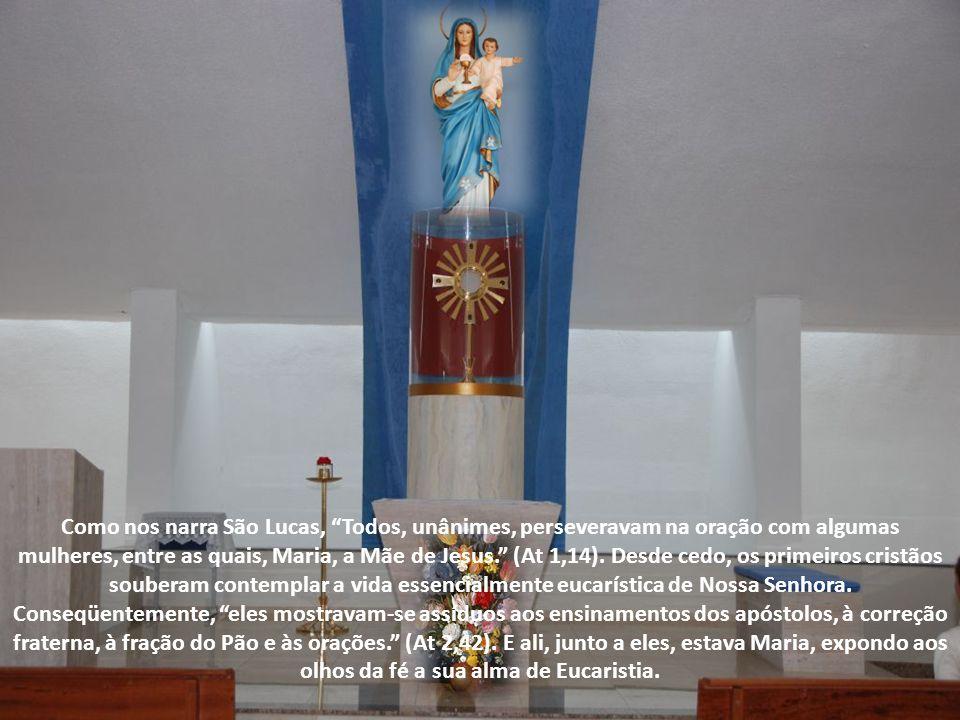 Como nos narra São Lucas, Todos, unânimes, perseveravam na oração com algumas mulheres, entre as quais, Maria, a Mãe de Jesus. (At 1,14).