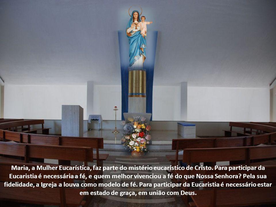 """Como nos ensina, o Santo Padre, o Papa João Paulo II, """"Maria praticou a sua fé eucarística ainda antes de ser instituída a Eucaristia, quando ofereceu"""
