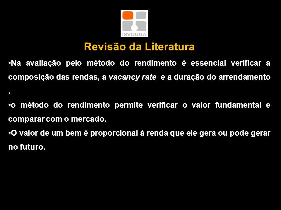 Revisão da Literatura •Na avaliação pelo método do rendimento é essencial verificar a composição das rendas, a vacancy rate e a duração do arrendamento.
