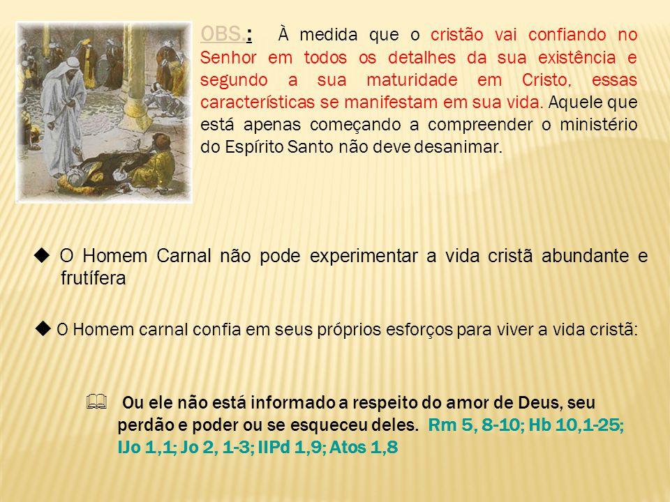 OBS.: À medida que o cristão vai confiando no Senhor em todos os detalhes da sua existência e segundo a sua maturidade em Cristo, essas característica