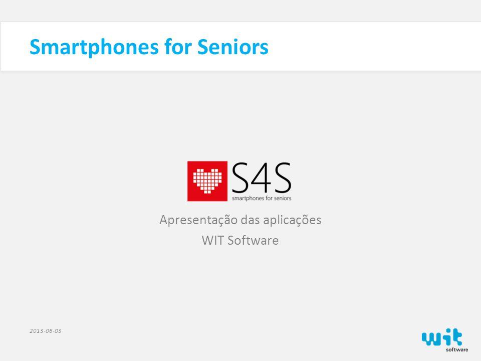 Smartphones for Seniors Apresentação das aplicações WIT Software 2013-06-03 S4S Saúde (Medication Reminder) A S4S Saúde é uma aplicação que irá ajudar os utilizadores a não se esquecerem da toma da sua medicação ou da medição de valores vitais.