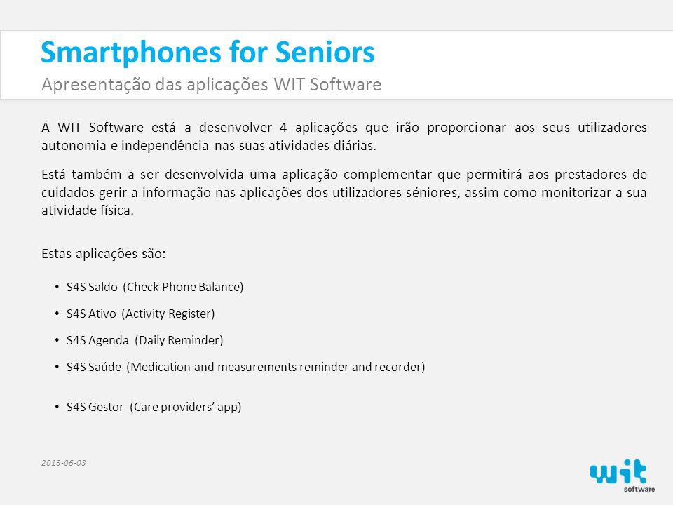 Smartphones for Seniors Apresentação das aplicações WIT Software 2013-06-03 S4S Saúde (Medication Reminder) A principais funcionalidades da aplicação são: • Permitir o registo de medicação com utilização de imagens que se assemelham aos comprimidos a tomar.