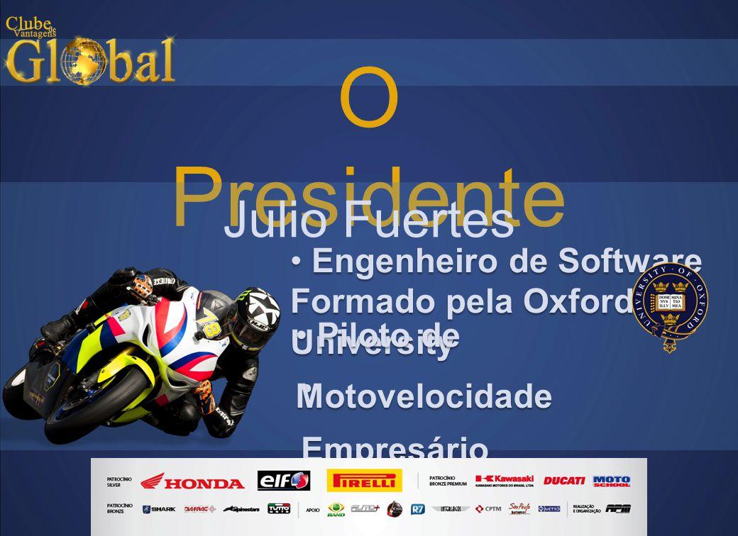 O Presidente Julio Fuertes • Engenheiro de Software Formado pela Oxford University •E•E•E•E mpresário •Piloto de Motovelocidade