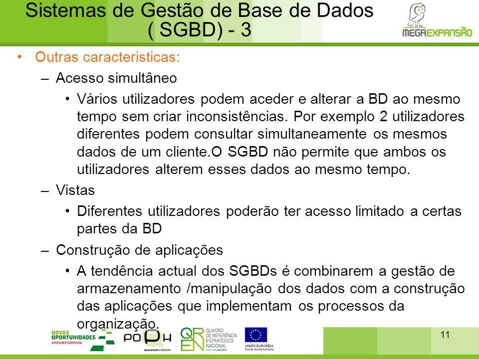 11 Sistemas de Gestão de Base de Dados ( SGBD) - 3 •Outras caracteristicas: –Acesso simultâneo •Vários utilizadores podem aceder e alterar a BD ao mes