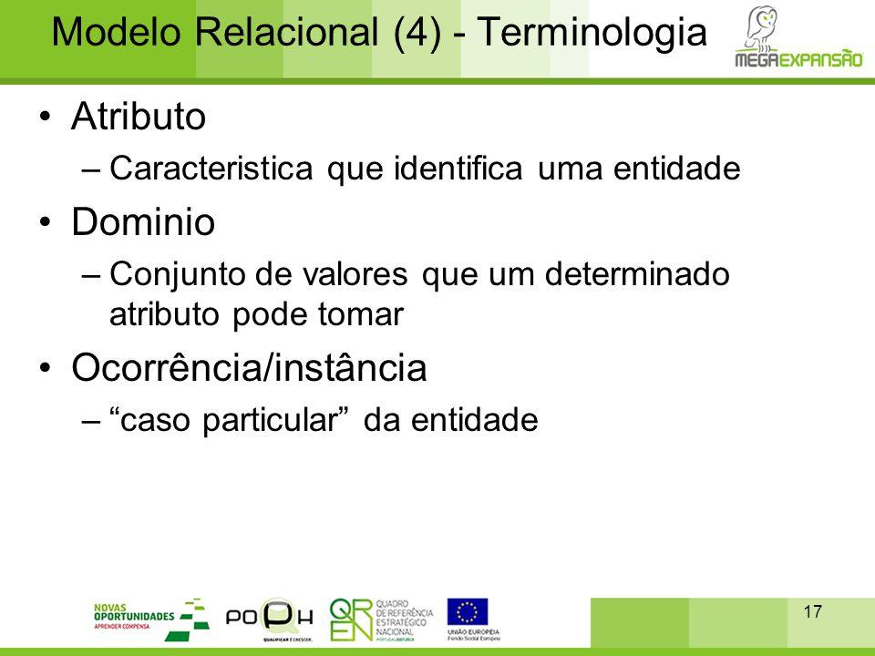 17 Modelo Relacional (4) - Terminologia •Atributo –Caracteristica que identifica uma entidade •Dominio –Conjunto de valores que um determinado atribut
