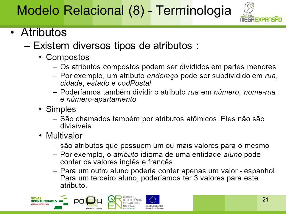 21 Modelo Relacional (8) - Terminologia •Atributos –Existem diversos tipos de atributos : •Compostos –Os atributos compostos podem ser divididos em pa