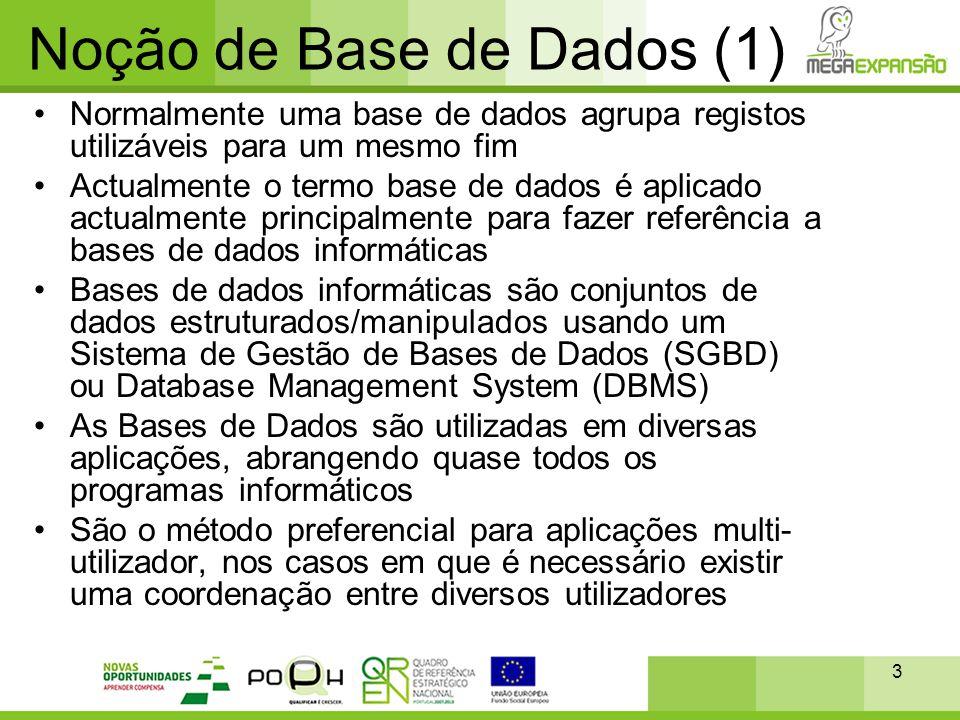 3 Noção de Base de Dados (1) •Normalmente uma base de dados agrupa registos utilizáveis para um mesmo fim •Actualmente o termo base de dados é aplicad