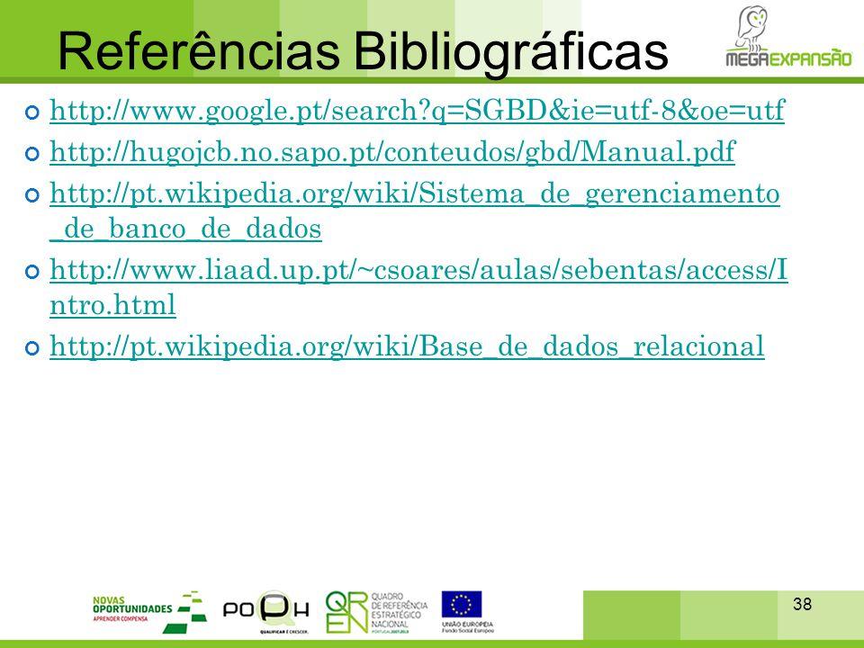 38 http://www.google.pt/search?q=SGBD&ie=utf-8&oe=utf http://hugojcb.no.sapo.pt/conteudos/gbd/Manual.pdf http://pt.wikipedia.org/wiki/Sistema_de_geren