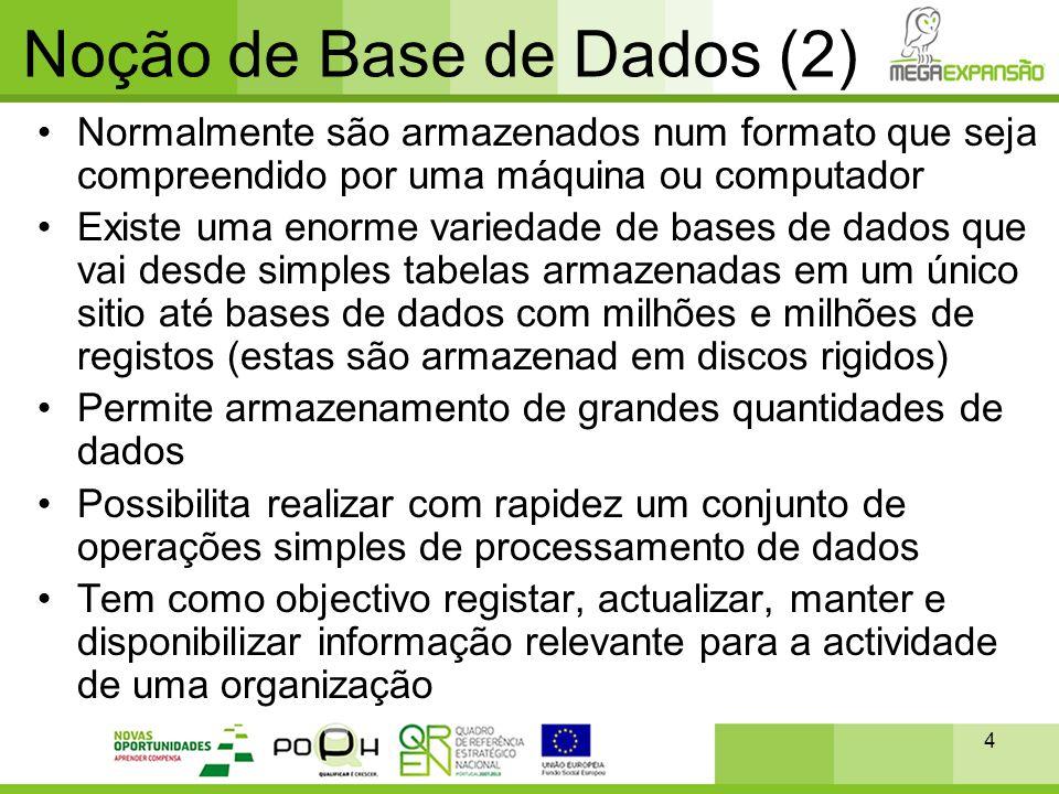 4 Noção de Base de Dados (2) •Normalmente são armazenados num formato que seja compreendido por uma máquina ou computador •Existe uma enorme variedade