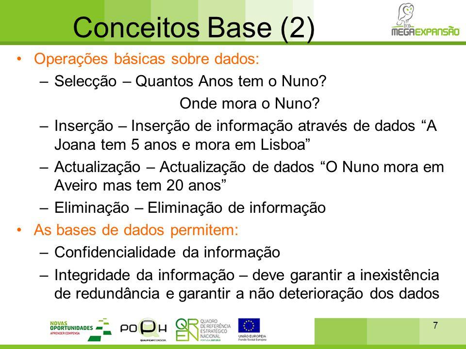7 Conceitos Base (2) •Operações básicas sobre dados: –Selecção – Quantos Anos tem o Nuno? Onde mora o Nuno? –Inserção – Inserção de informação através
